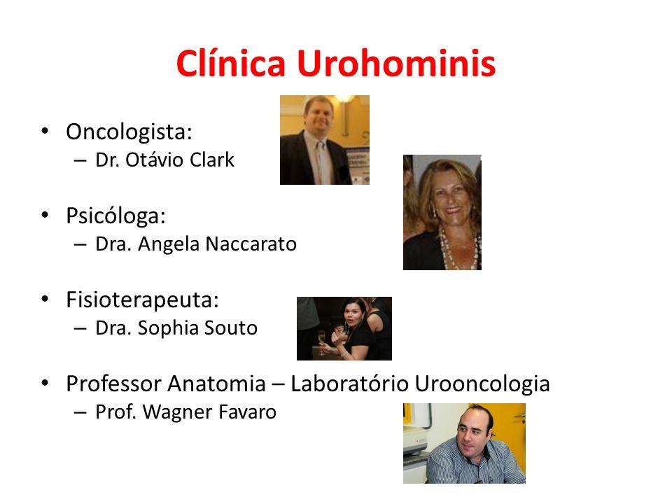 Clínica Urohominis Oncologista: – Dr. Otávio Clark Psicóloga: – Dra. Angela Naccarato Fisioterapeuta: – Dra. Sophia Souto Professor Anatomia – Laborat