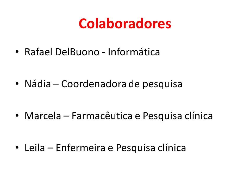 Colaboradores Rafael DelBuono - Informática Nádia – Coordenadora de pesquisa Marcela – Farmacêutica e Pesquisa clínica Leila – Enfermeira e Pesquisa clínica
