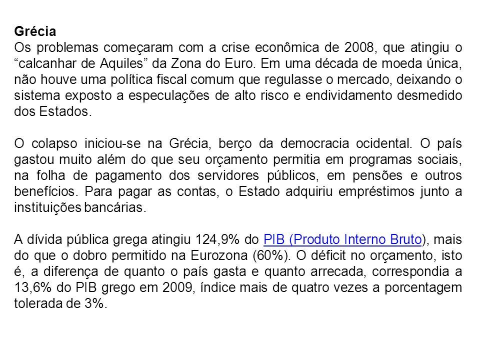 Grécia Os problemas começaram com a crise econômica de 2008, que atingiu o calcanhar de Aquiles da Zona do Euro. Em uma década de moeda única, não hou