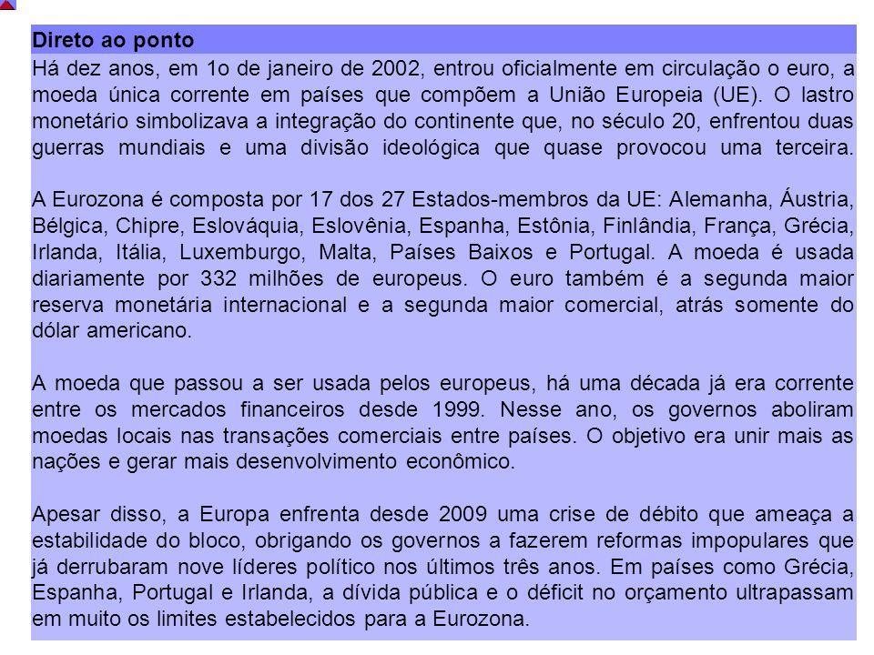 Direto ao ponto Há dez anos, em 1o de janeiro de 2002, entrou oficialmente em circulação o euro, a moeda única corrente em países que compõem a União