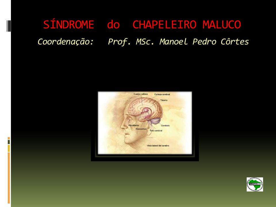 SÍNDROME do CHAPELEIRO MALUCO Coordenação: Prof. MSc. Manoel Pedro Côrtes