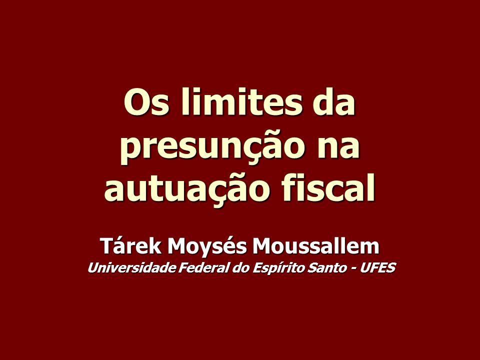 Os limites da presunção na autuação fiscal Tárek Moysés Moussallem Universidade Federal do Espírito Santo - UFES