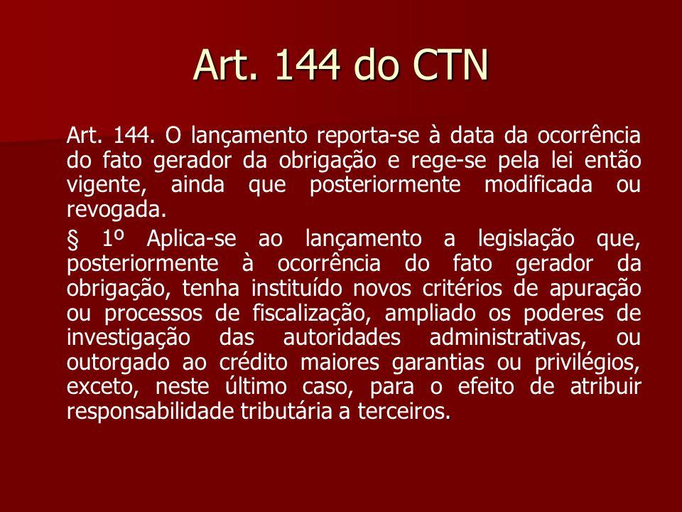 Art. 144 do CTN Art. 144. O lançamento reporta-se à data da ocorrência do fato gerador da obrigação e rege-se pela lei então vigente, ainda que poster