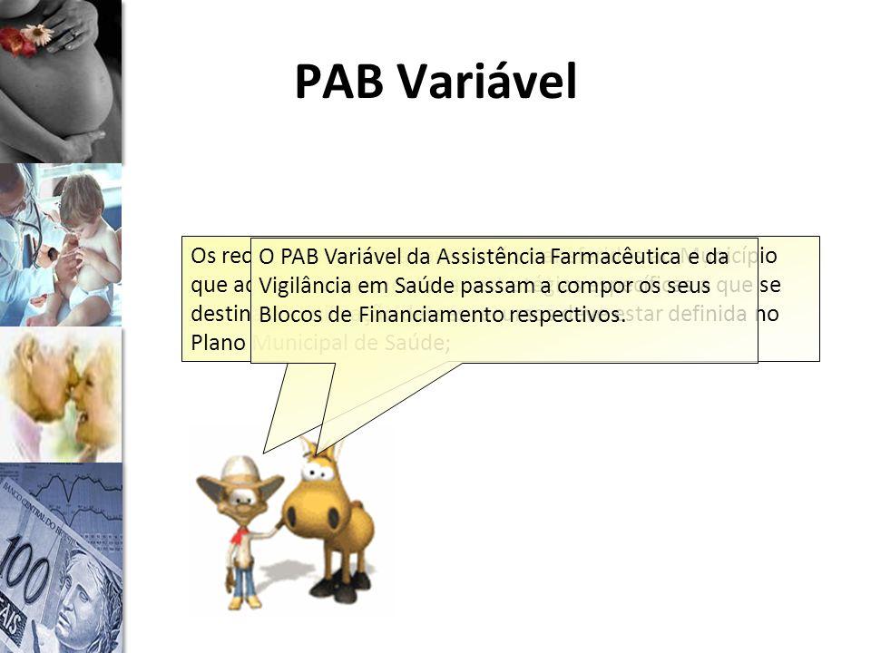 PAB Variável Os recursos do PAB Variável serão transferidos ao Município que aderir e implementar as estratégias específicas a que se destina e a utilização desses recursos deve estar definida no Plano Municipal de Saúde; O PAB Variável da Assistência Farmacêutica e da Vigilância em Saúde passam a compor os seus Blocos de Financiamento respectivos.