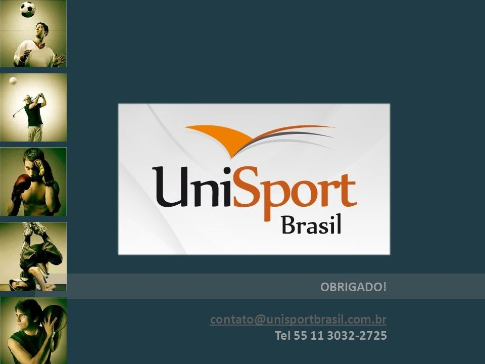 OBRIGADO! contato@unisportbrasil.com.br Tel 55 11 3032-2725