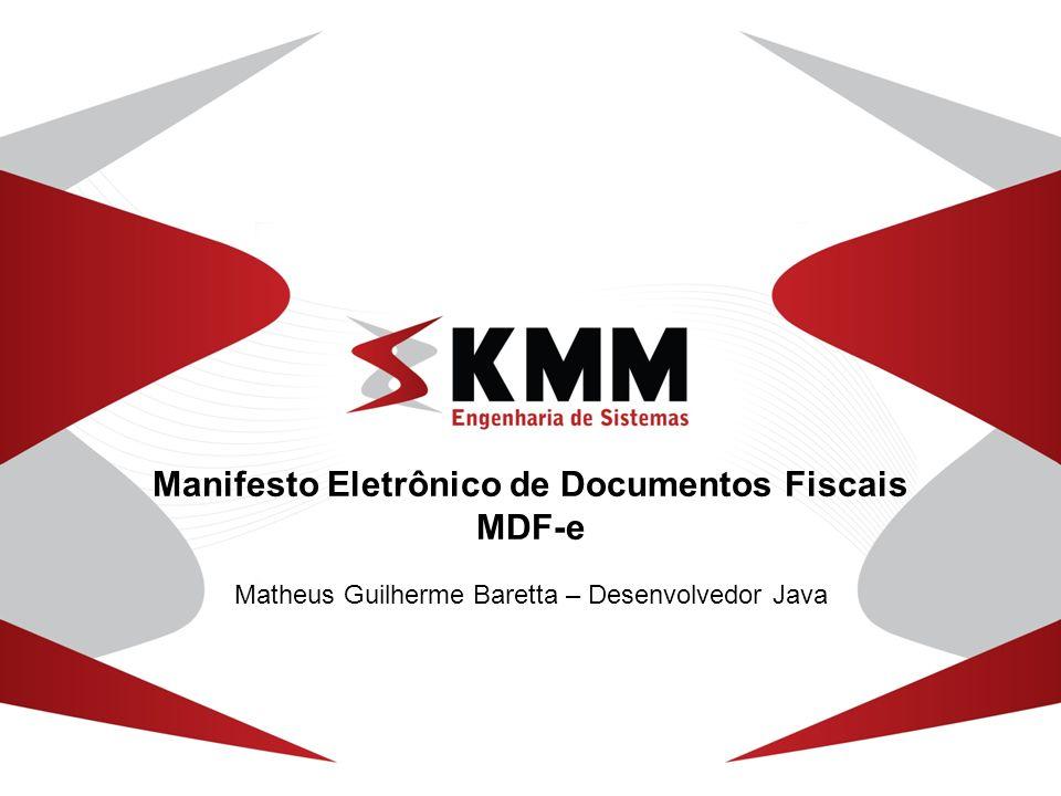 Manifesto Eletrônico de Documentos Fiscais MDF-e Matheus Guilherme Baretta – Desenvolvedor Java