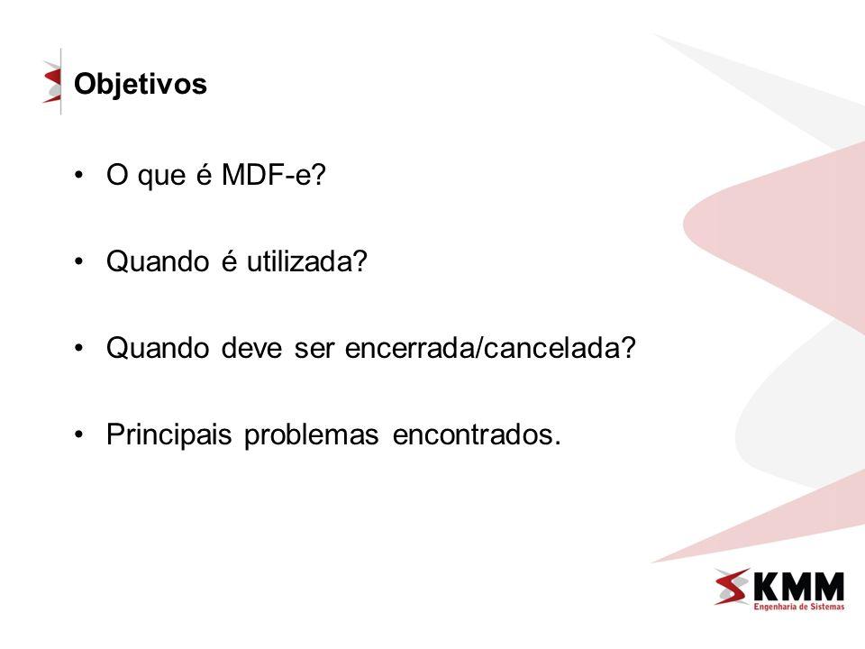 Objetivos O que é MDF-e? Quando é utilizada? Quando deve ser encerrada/cancelada? Principais problemas encontrados.