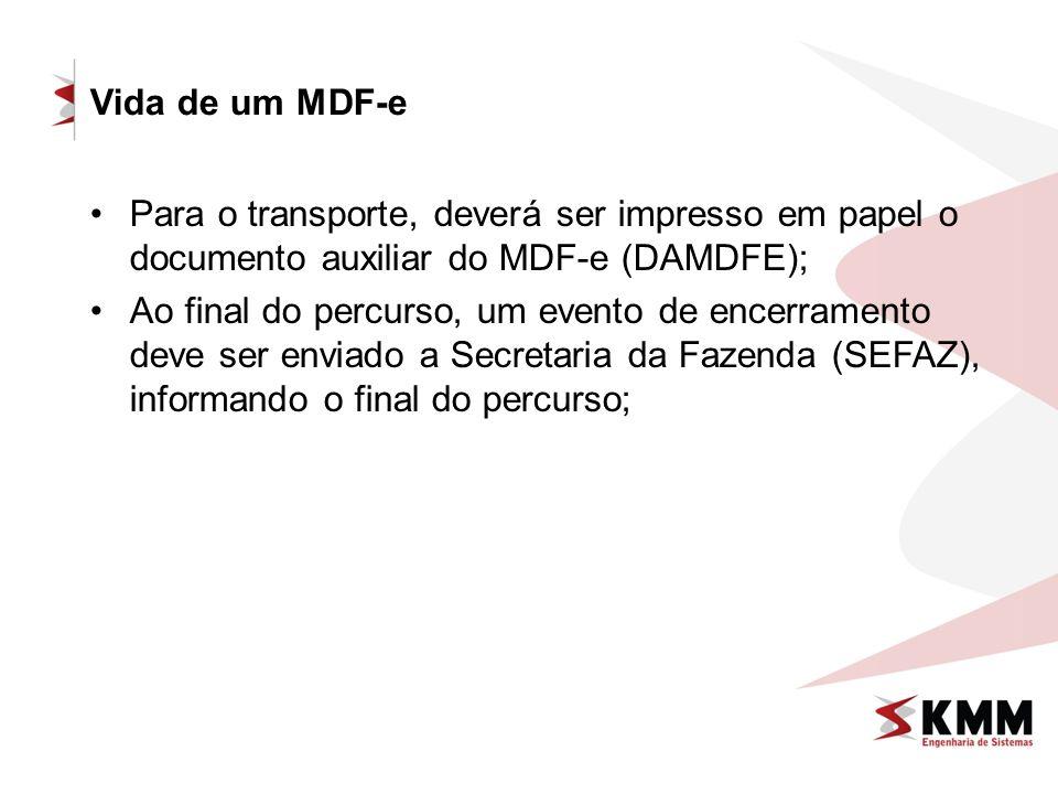 Vida de um MDF-e Para o transporte, deverá ser impresso em papel o documento auxiliar do MDF-e (DAMDFE); Ao final do percurso, um evento de encerramen