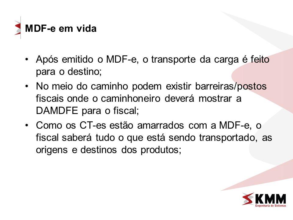 MDF-e em vida Após emitido o MDF-e, o transporte da carga é feito para o destino; No meio do caminho podem existir barreiras/postos fiscais onde o cam