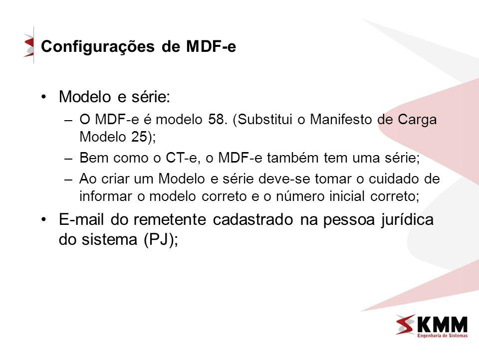 Configurações de MDF-e Modelo e série: –O MDF-e é modelo 58. (Substitui o Manifesto de Carga Modelo 25); –Bem como o CT-e, o MDF-e também tem uma séri