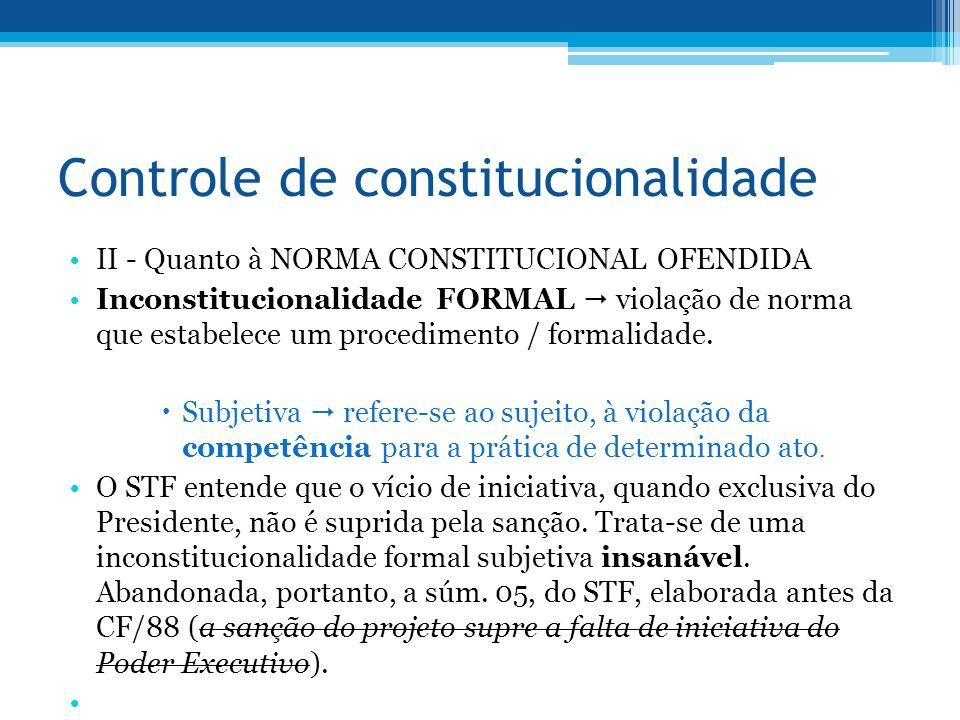 Controle de constitucionalidade II - Quanto à NORMA CONSTITUCIONAL OFENDIDA Inconstitucionalidade FORMAL violação de norma que estabelece um procedime
