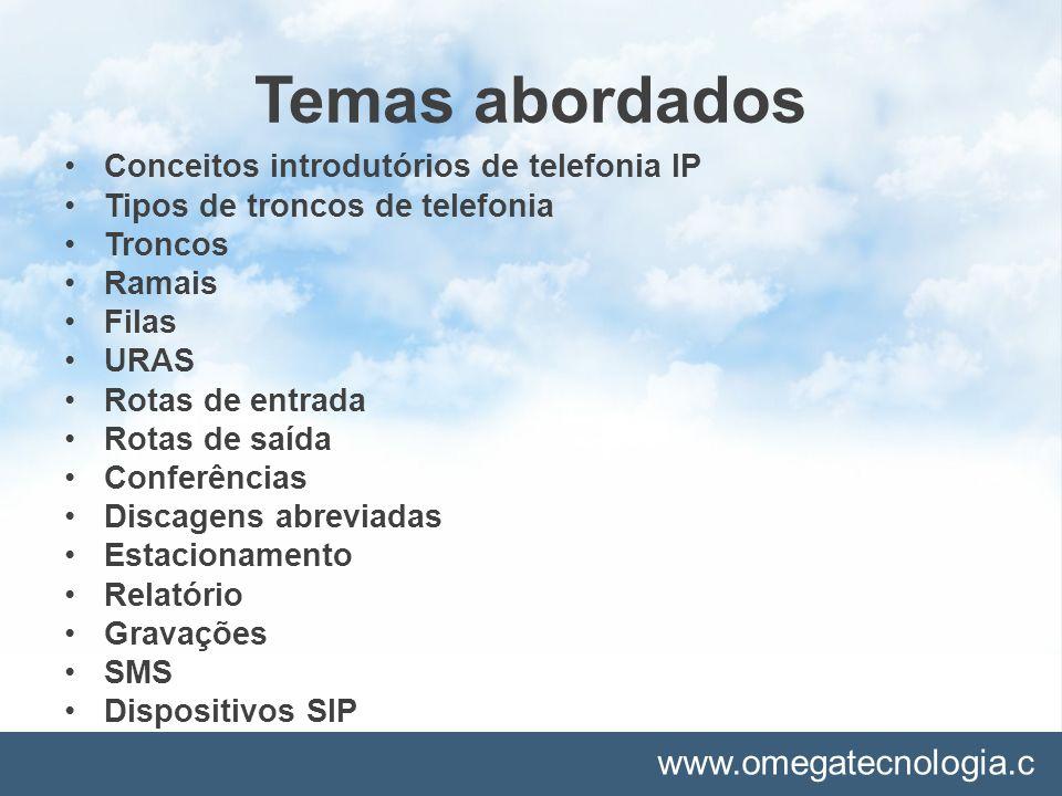 www.omegatecnologia.c om Temas abordados Conceitos introdutórios de telefonia IP Tipos de troncos de telefonia Troncos Ramais Filas URAS Rotas de entr