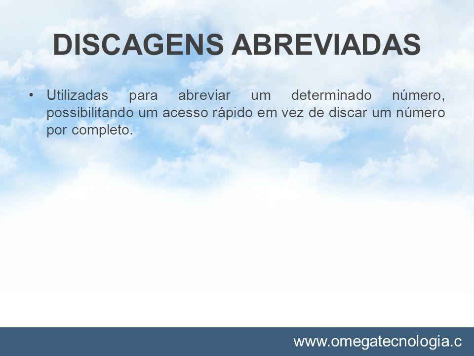 www.omegatecnologia.c om DISCAGENS ABREVIADAS Utilizadas para abreviar um determinado número, possibilitando um acesso rápido em vez de discar um núme