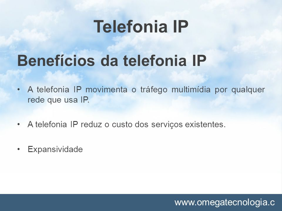 www.omegatecnologia.c om Telefonia IP Benefícios da telefonia IP A telefonia IP movimenta o tráfego multimídia por qualquer rede que usa IP. A telefon