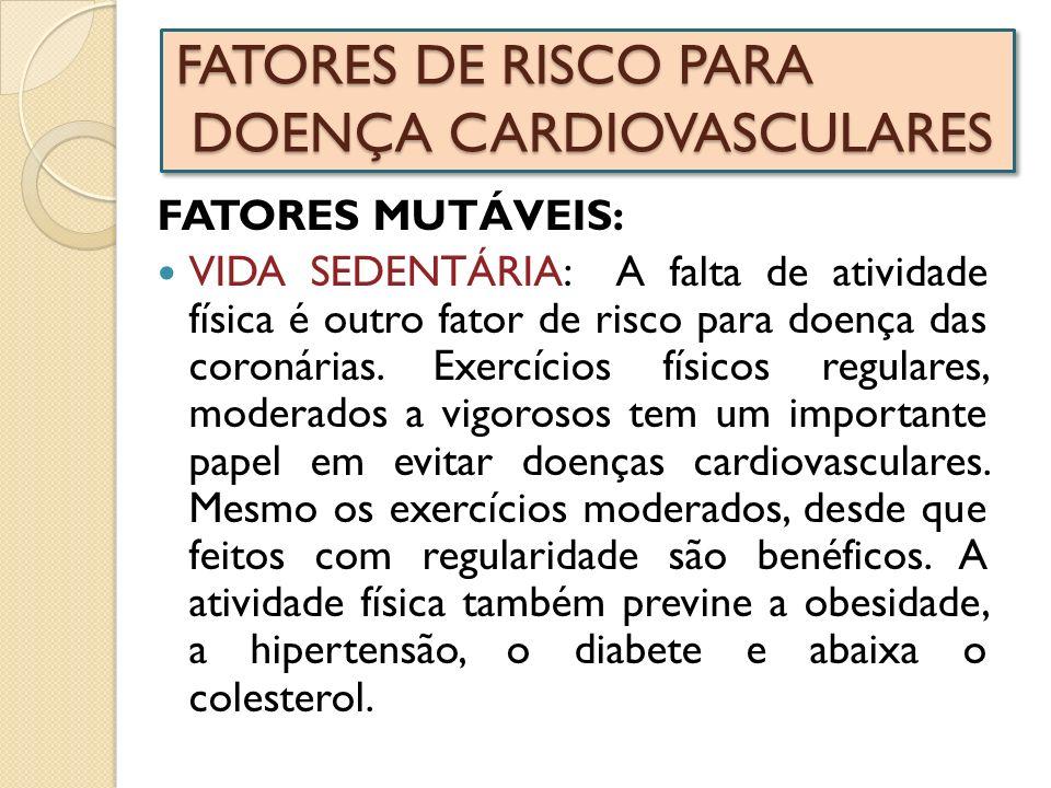 FATORES DE RISCO PARA DOENÇA CARDIOVASCULARES FATORES MUTÁVEIS: VIDA SEDENTÁRIA: A falta de atividade física é outro fator de risco para doença das co
