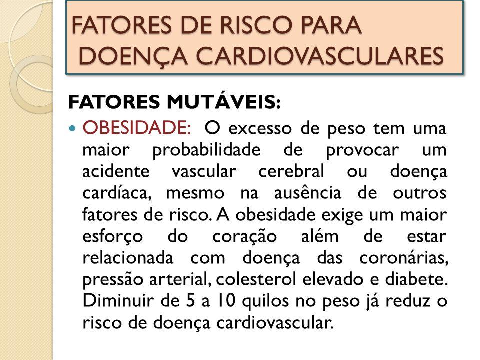 FATORES DE RISCO PARA DOENÇA CARDIOVASCULARES FATORES MUTÁVEIS: OBESIDADE: O excesso de peso tem uma maior probabilidade de provocar um acidente vascu