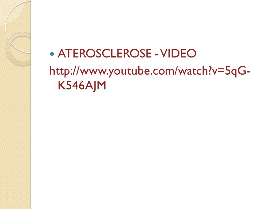 ATEROSCLEROSE - VIDEO http://www.youtube.com/watch?v=5qG- K546AJM