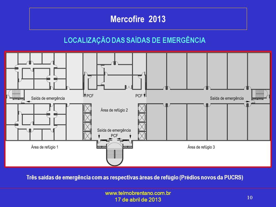www.telmobrentano.com.br 17 de abril de 2013 10 Mercofire 2013 LOCALIZAÇÃO DAS SAÍDAS DE EMERGÊNCIA Três saídas de emergência com as respectivas áreas