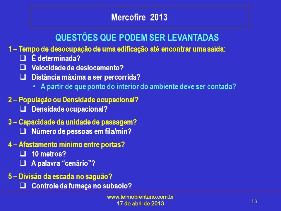 www.telmobrentano.com.br 17 de abril de 2013 13 Mercofire 2013 QUESTÕES QUE PODEM SER LEVANTADAS 1 – Tempo de desocupação de uma edificação até encontrar uma saída: É determinada.