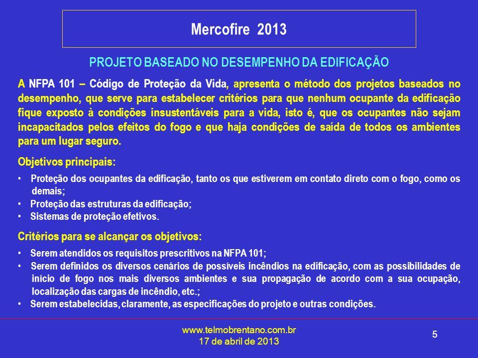 www.telmobrentano.com.br 17 de abril de 2013 5 Mercofire 2013 PROJETO BASEADO NO DESEMPENHO DA EDIFICAÇÃO A NFPA 101 – Código de Proteção da Vida, apr