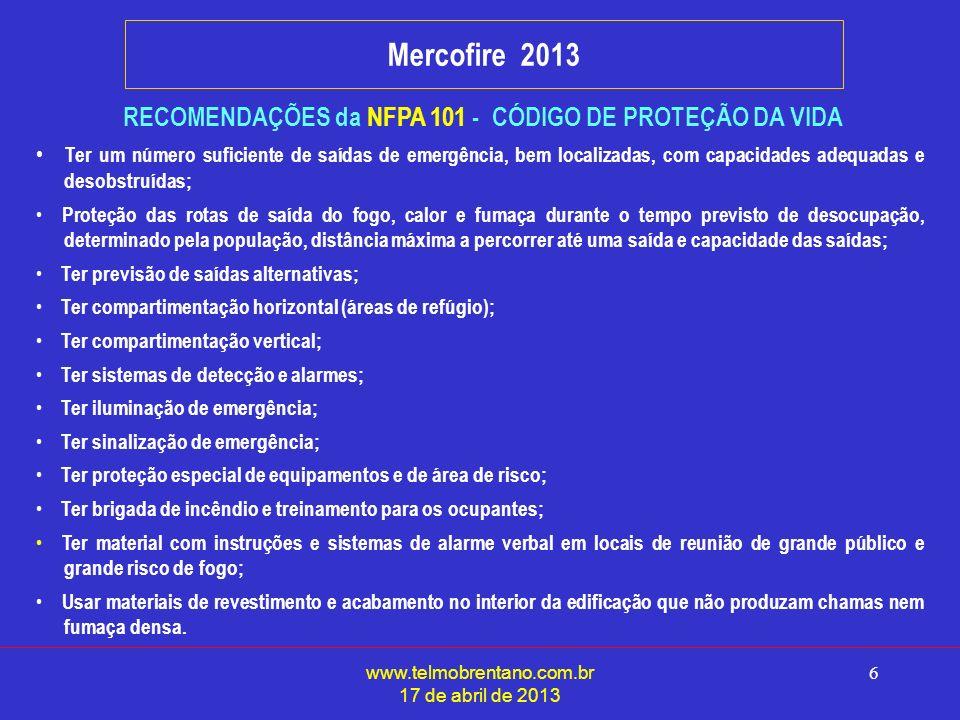 www.telmobrentano.com.br 17 de abril de 2013 6 Mercofire 2013 RECOMENDAÇÕES da NFPA 101 - CÓDIGO DE PROTEÇÃO DA VIDA Ter um número suficiente de saída