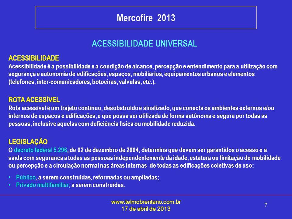 www.telmobrentano.com.br 17 de abril de 2013 7 Mercofire 2013 ACESSIBILIDADE UNIVERSAL ACESSIBILIDADE Acessibilidade é a possibilidade e a condição de