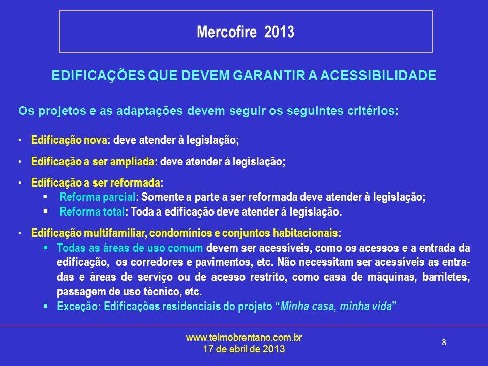 www.telmobrentano.com.br 17 de abril de 2013 8 Mercofire 2013 EDIFICAÇÕES QUE DEVEM GARANTIR A ACESSIBILIDADE Os projetos e as adaptações devem seguir