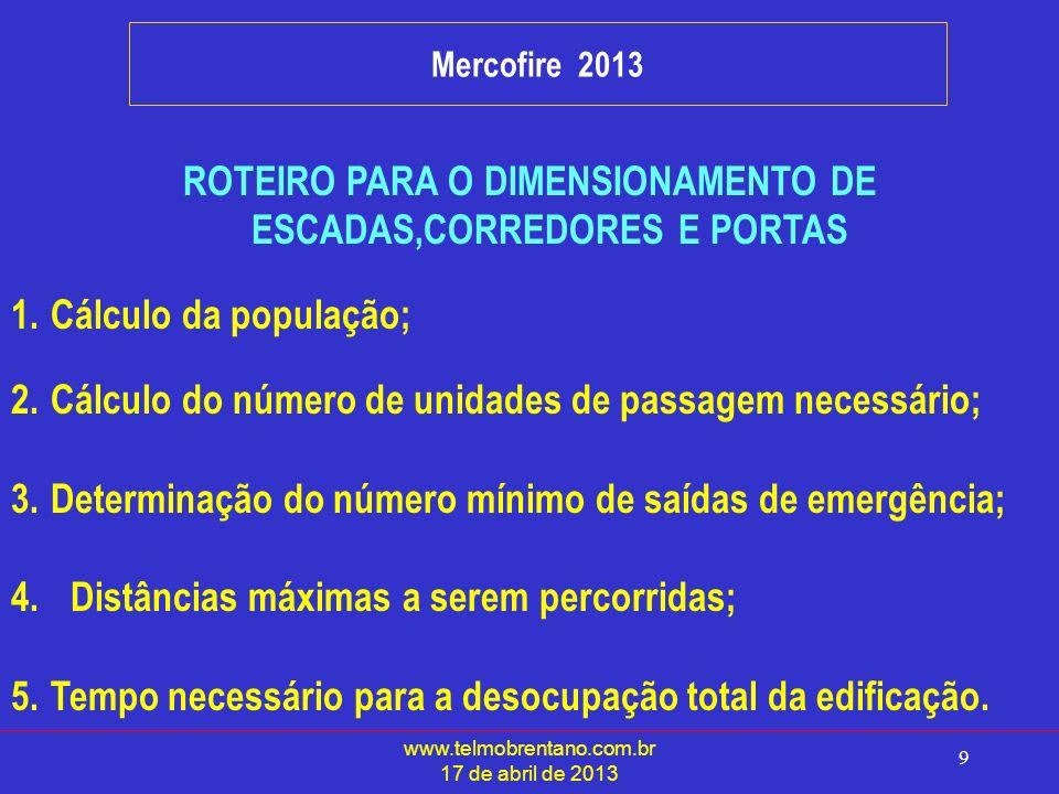www.telmobrentano.com.br 17 de abril de 2013 9 Mercofire 2013 ROTEIRO PARA O DIMENSIONAMENTO DE ESCADAS,CORREDORES E PORTAS 1.Cálculo da população; 2.