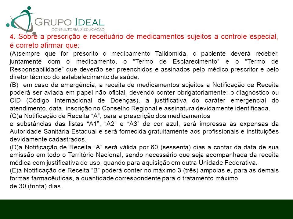 4. Sobre a prescrição e receituário de medicamentos sujeitos a controle especial, é correto afirmar que: (A)sempre que for prescrito o medicamento Tal