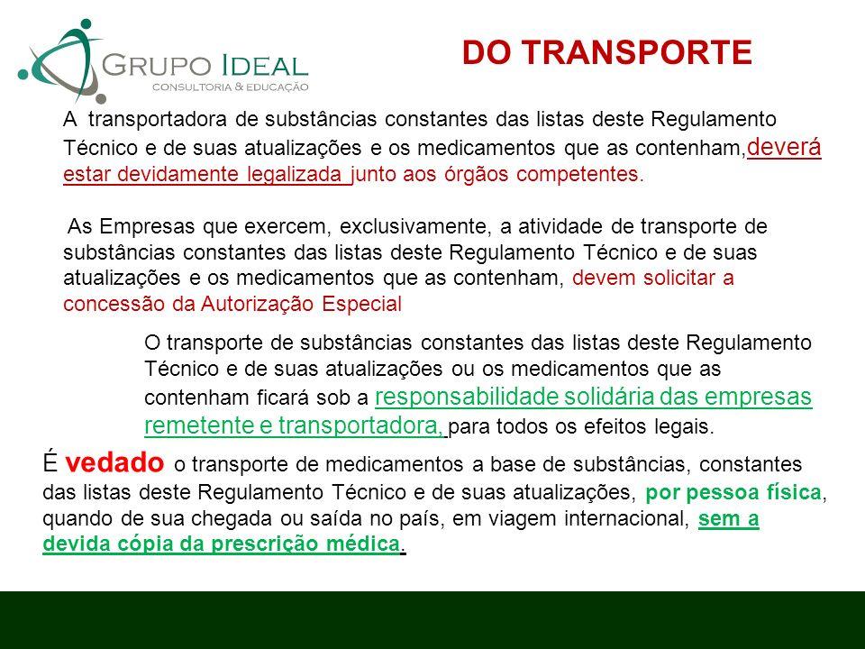 DO TRANSPORTE A transportadora de substâncias constantes das listas deste Regulamento Técnico e de suas atualizações e os medicamentos que as contenha