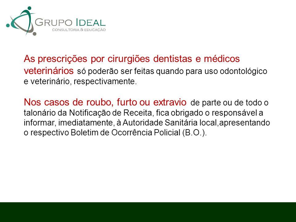 As prescrições por cirurgiões dentistas e médicos veterinários só poderão ser feitas quando para uso odontológico e veterinário, respectivamente. Nos