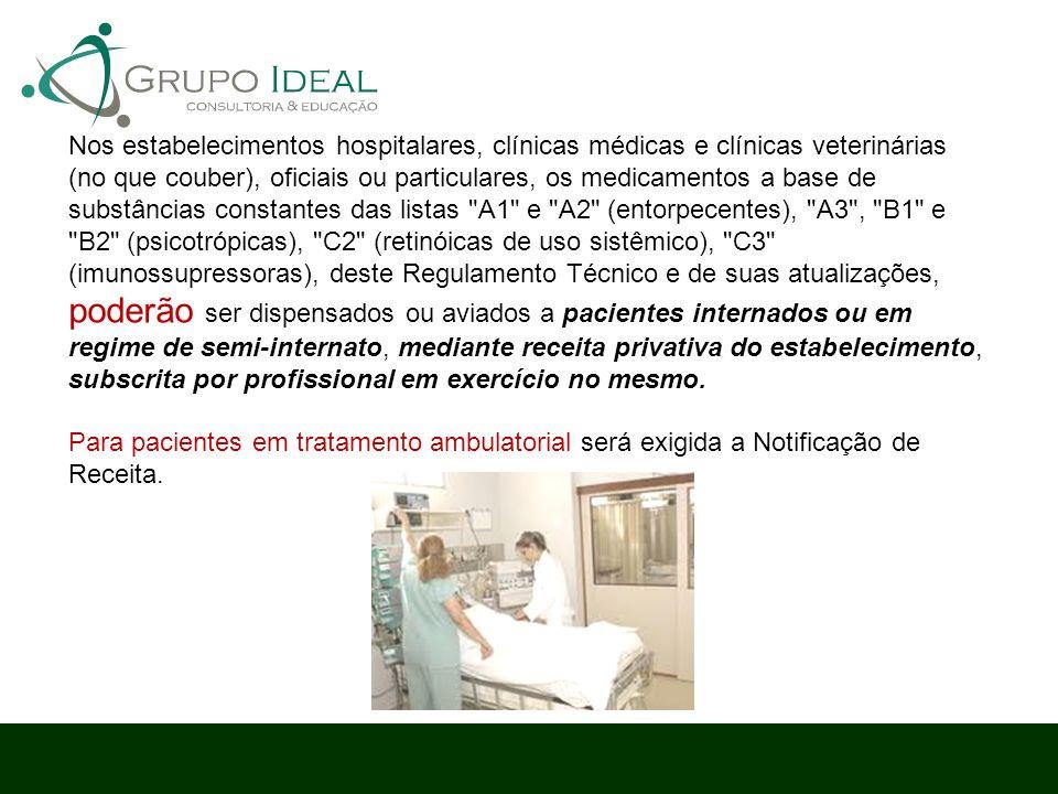 Nos estabelecimentos hospitalares, clínicas médicas e clínicas veterinárias (no que couber), oficiais ou particulares, os medicamentos a base de subst