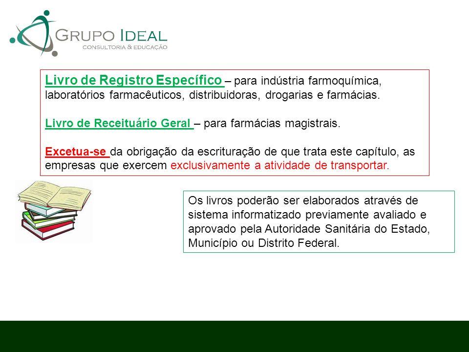 Livro de Registro Específico – para indústria farmoquímica, laboratórios farmacêuticos, distribuidoras, drogarias e farmácias. Livro de Receituário Ge