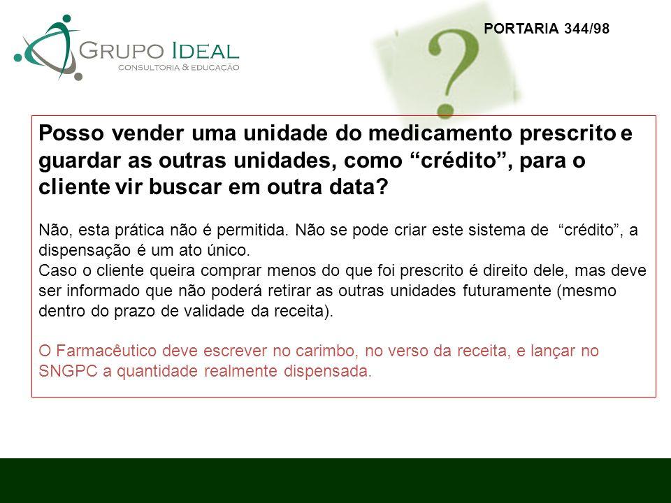 Posso vender uma unidade do medicamento prescrito e guardar as outras unidades, como crédito, para o cliente vir buscar em outra data? Não, esta práti
