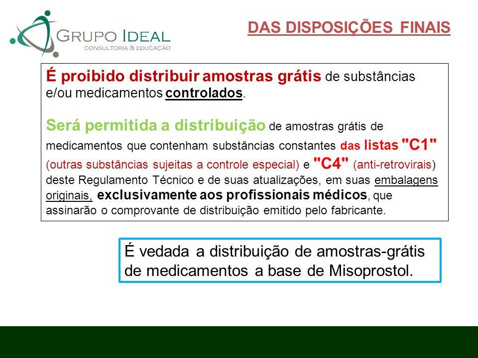 DAS DISPOSIÇÕES FINAIS É proibido distribuir amostras grátis de substâncias e/ou medicamentos controlados. Será permitida a distribuição de amostras g