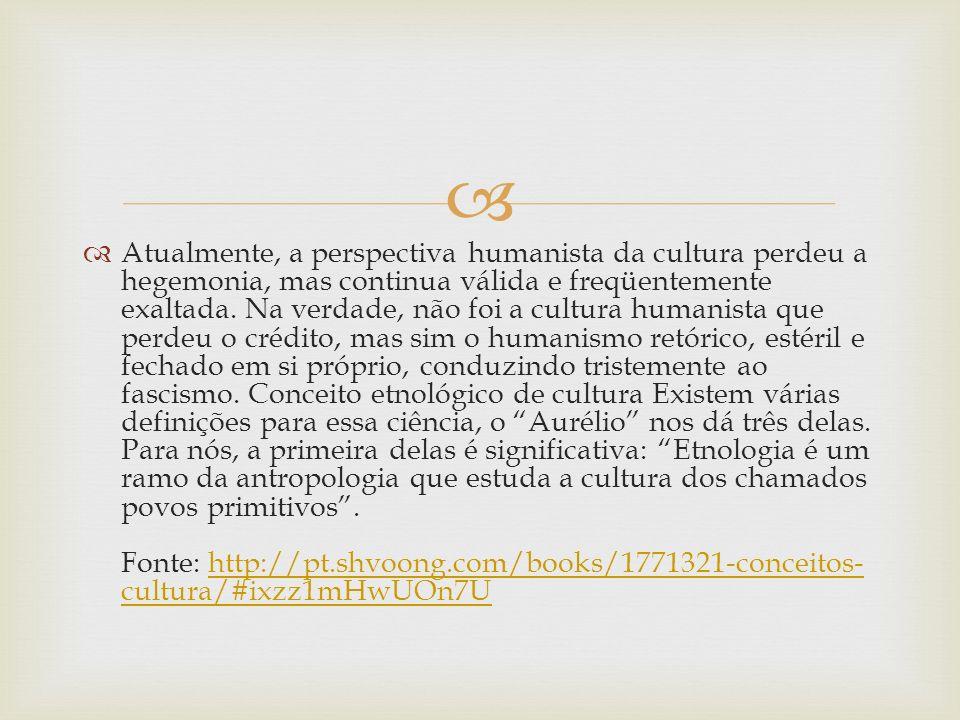 Atualmente, a perspectiva humanista da cultura perdeu a hegemonia, mas continua válida e freqüentemente exaltada. Na verdade, não foi a cultura humani
