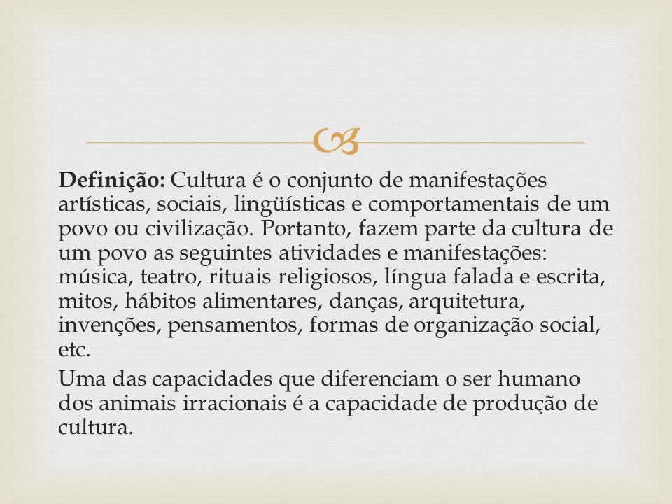 Definição: Cultura é o conjunto de manifestações artísticas, sociais, lingüísticas e comportamentais de um povo ou civilização. Portanto, fazem parte