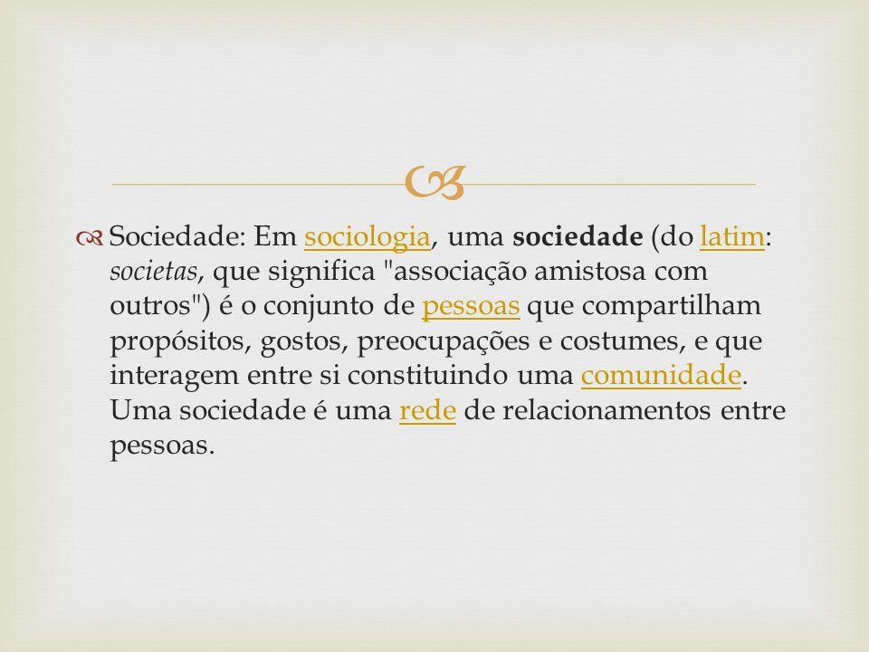 Sociedade: Em sociologia, uma sociedade (do latim: societas, que significa