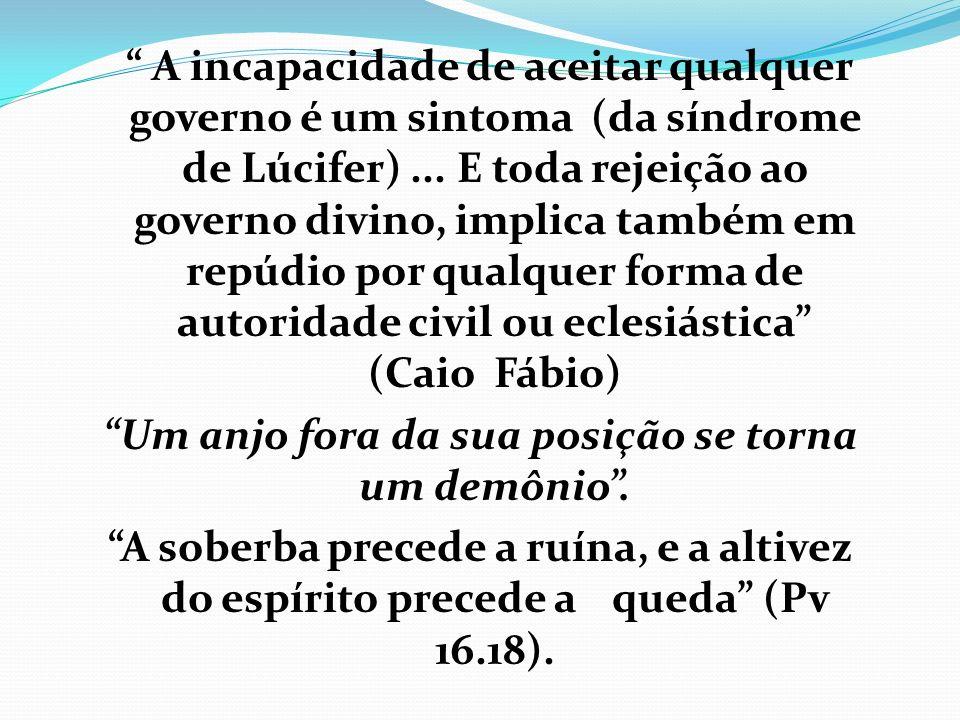A incapacidade de aceitar qualquer governo é um sintoma (da síndrome de Lúcifer)... E toda rejeição ao governo divino, implica também em repúdio por q