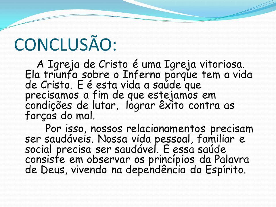 CONCLUSÃO: A Igreja de Cristo é uma Igreja vitoriosa. Ela triunfa sobre o Inferno porque tem a vida de Cristo. E é esta vida a saúde que precisamos a