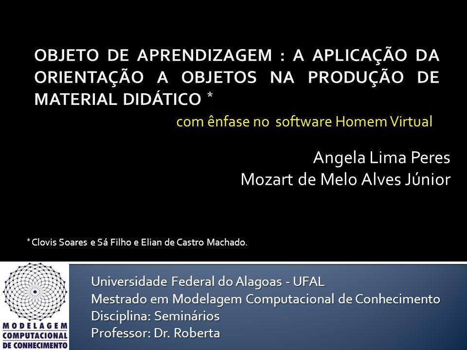 Angela Lima Peres Mozart de Melo Alves Júnior Universidade Federal do Alagoas - UFAL Mestrado em Modelagem Computacional de Conhecimento Disciplina: S