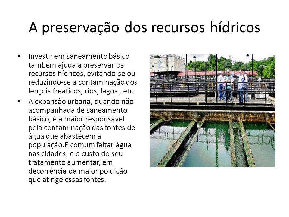 A preservação dos recursos hídricos Investir em saneamento básico também ajuda a preservar os recursos hídricos, evitando-se ou reduzindo-se a contami
