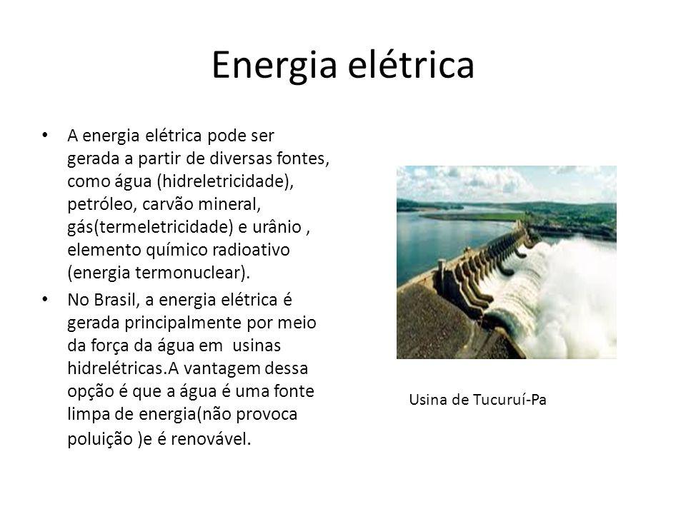 Energia elétrica A energia elétrica pode ser gerada a partir de diversas fontes, como água (hidreletricidade), petróleo, carvão mineral, gás(termeletr