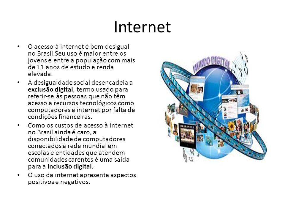 Internet O acesso à internet é bem desigual no Brasil.Seu uso é maior entre os jovens e entre a população com mais de 11 anos de estudo e renda elevad