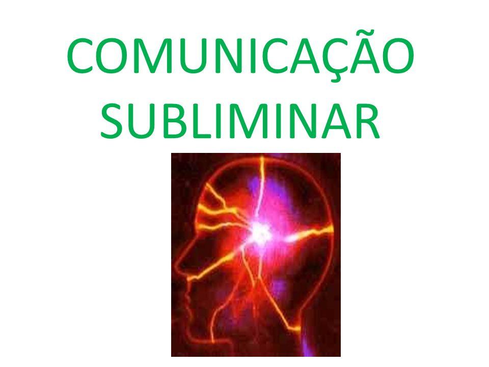 Para a Psicologia, existem percepções inconscientes, subliminares por estarem abaixo do limiar de percepção consciente.