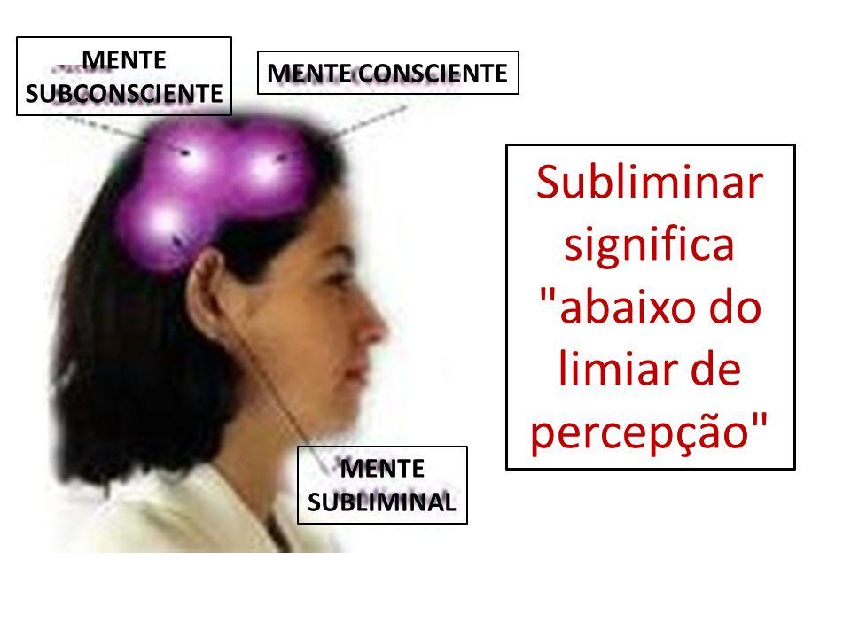 MENSAGENS SUBLIMINARES São os estímulos imperceptíveis captados pelo subconsciente.