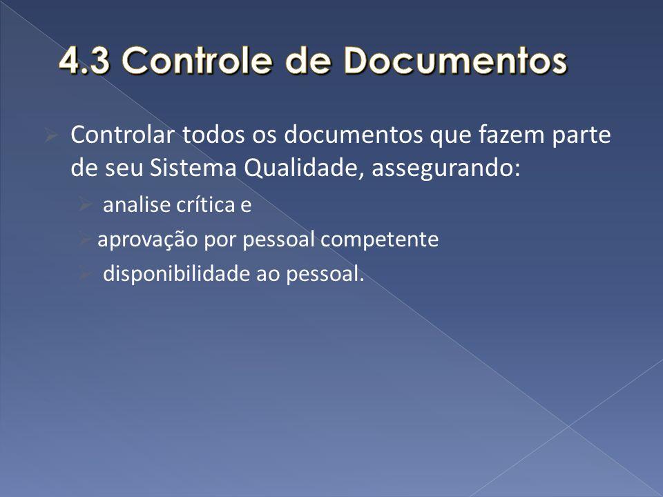 Controlar todos os documentos que fazem parte de seu Sistema Qualidade, assegurando: analise crítica e aprovação por pessoal competente disponibilidad