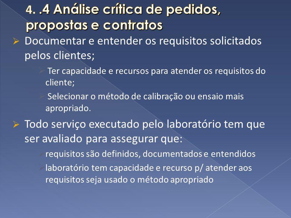 Documentar e entender os requisitos solicitados pelos clientes; Ter capacidade e recursos para atender os requisitos do cliente; Selecionar o método d