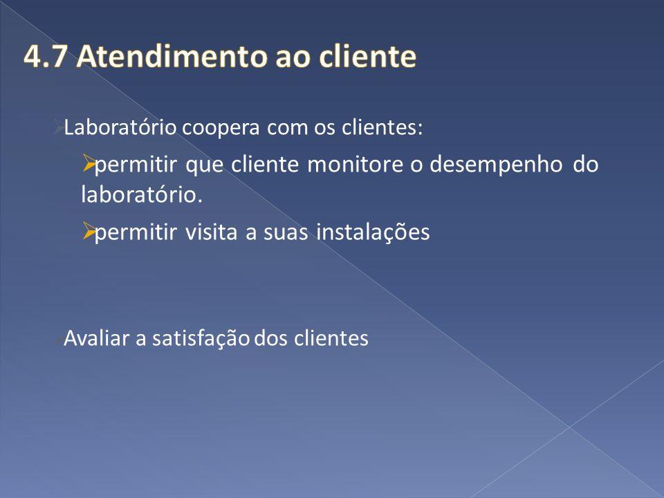 Laboratório coopera com os clientes: permitir que cliente monitore o desempenho do laboratório. permitir visita a suas instalações Avaliar a satisfaçã