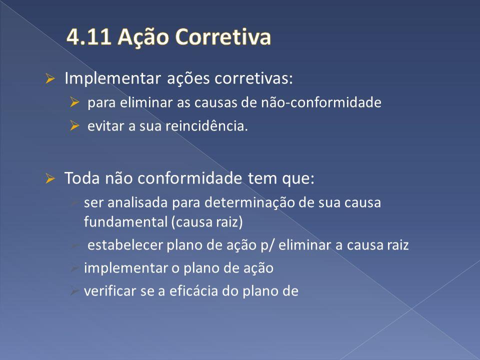 Implementar ações corretivas: para eliminar as causas de não-conformidade evitar a sua reincidência. Toda não conformidade tem que: ser analisada para